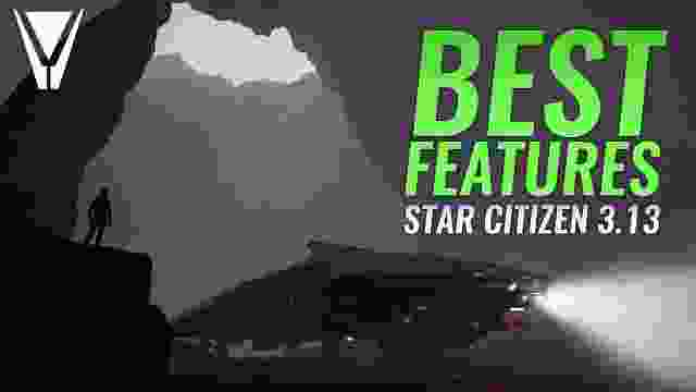 The Best Features of 3.13 - Star Citizen